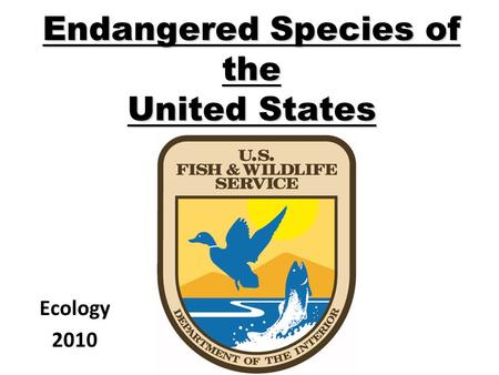 Endangered Species of the United States Ecology 2010.