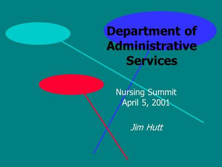 Department of Administrative Services Nursing Summit April 5, 2001 Jim Hutt.
