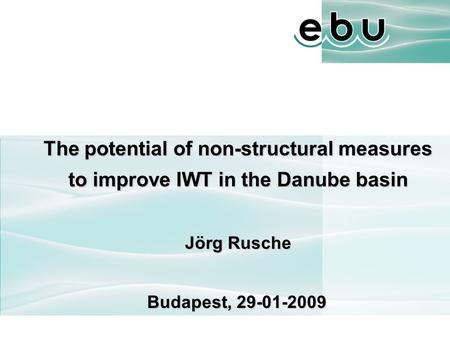 The potential of non-structural measures to improve IWT in the Danube basin Jörg Rusche Budapest, 29-01-2009.