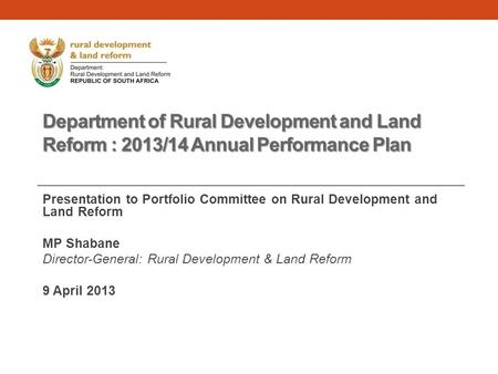 Department of Rural Development and Land Reform : 2013/14 Annual Performance Plan Presentation to Portfolio Committee on Rural Development and Land Reform.