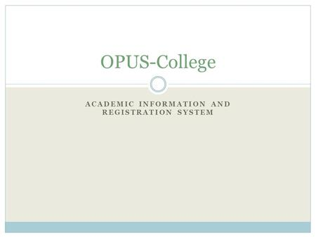 ACADEMIC INFORMATION AND REGISTRATION SYSTEM OPUS-College.