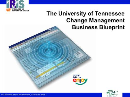  SAP Public Sector and Education, 10/26/2015, Slide 1 The University of Tennessee Change Management Business Blueprint.