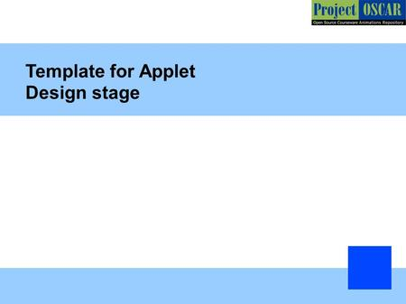 Template for Applet Design stage. General Instructions: The template shown is an example. Please add more slides wherever required. Include look of the.