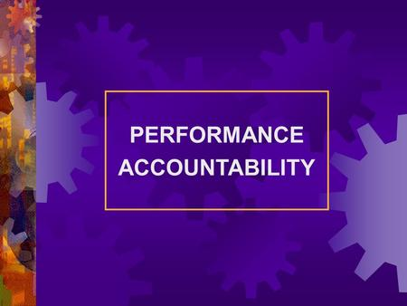 PERFORMANCE ACCOUNTABILITY. Results-Based Accountability is made up of two parts: Performance Accountability is about the well-being of CUSTOMER POPULATIONS.