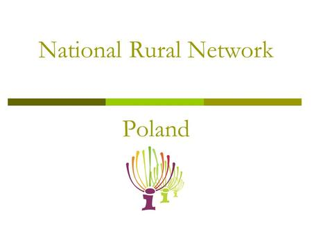National Rural Network Poland. Main Objectives  The aim of the National Network of Rural Areas is to support the implementation and evaluation of the.