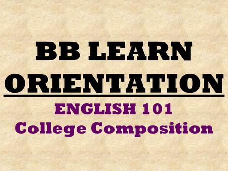 BB LEARN ORIENTATION ENGLISH 101 College Composition.