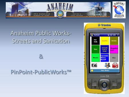 Anaheim Public Works- Streets and Sanitation & PinPoint-PublicWorks™