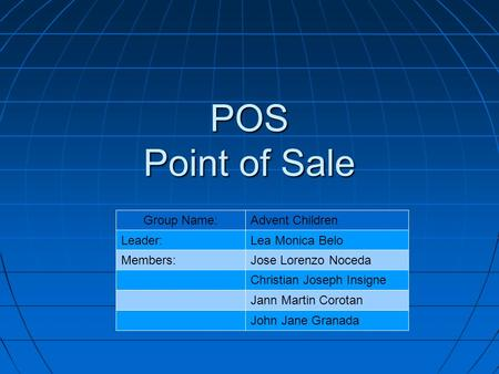 POS Point of Sale Group Name:Advent Children Leader:Lea Monica Belo Members:Jose Lorenzo Noceda Christian Joseph Insigne Jann Martin Corotan John Jane.