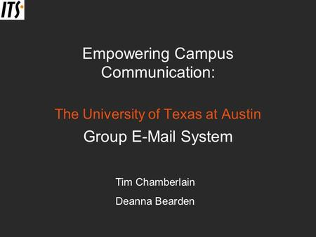 Empowering Campus Communication: The University of Texas at Austin Group E-Mail System Tim Chamberlain Deanna Bearden.