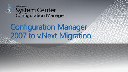 Configuration Manager 2007 to v.Next Migration. Terminology Package binaries / files Content: Packages, Configuration Items (DCM), Software Update Deployments,