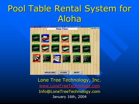 Pool Table Rental System for Aloha Lone Tree Technology, Inc.  January 16th, 2004.