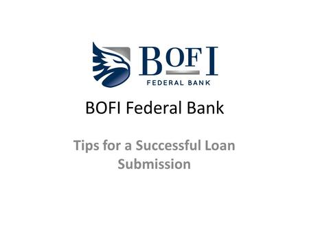 BOFI Federal Bank Tips for a Successful Loan Submission.