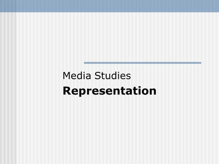 Media Studies Representation. Aims and Objectives Define what we mean by Representation Discuss the accuracy of media representations Examine media sterotyping.