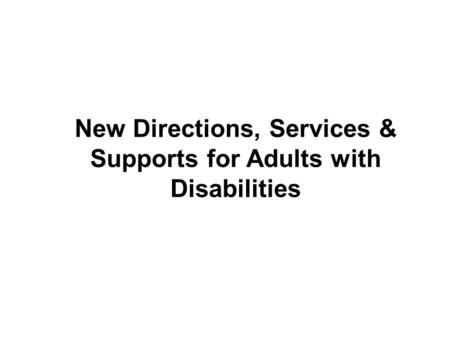 New Directions, Services & Supports for Adults with Disabilities.