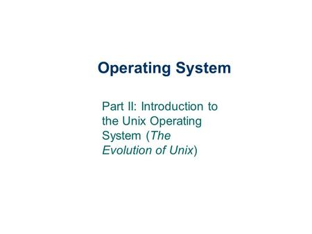 Operating System Part II: Introduction to the Unix Operating System (The Evolution of Unix)
