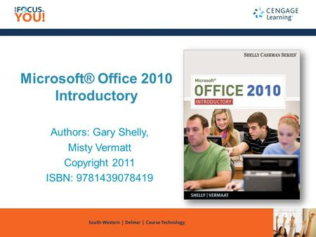 Microsoft® Office 2010 Introductory Authors: Gary Shelly, Misty Vermatt Copyright 2011 ISBN: 9781439078419.