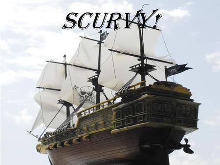 Scurvy!. Basic Scurvy Info Scurvy is a disease resulting from a deficiency of Vitamin C. It leads to the formation of spots on skin, spongy gums, and.