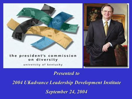 Presented to 2004 UKadvance Leadership Development Institute September 24, 2004.