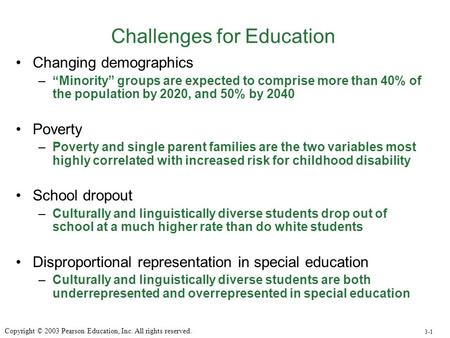 "Challenges for Education Changing demographics –""Minority"" groups are expected to comprise more than 40% of the population by 2020, and 50% by 2040 Poverty."