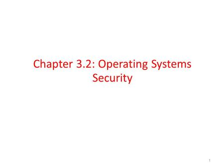 Chapter 3.2: Operating Systems Security 1. The Boot Sequence The action of loading an operating system into memory from a powered-off state is known as.