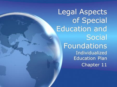 Legal Aspects of Special Education and Social Foundations Individualized Education Plan Chapter 11 Individualized Education Plan Chapter 11.