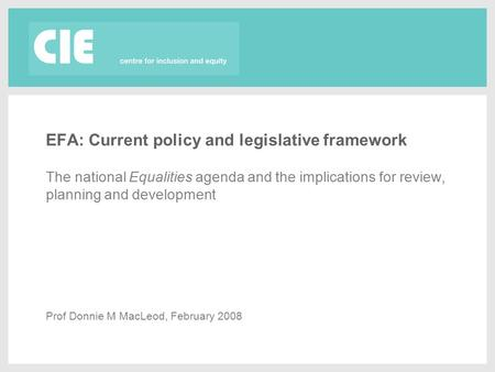 EFA: Current policy and legislative framework The national Equalities agenda and the implications for review, planning and development Prof Donnie M MacLeod,