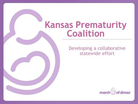 Kansas Prematurity Coalition Developing a collaborative statewide effort.