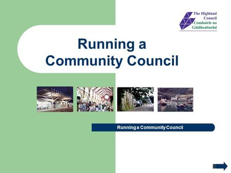 Running a Community Council. Introduction to Community Councils Operational Guidance Code of Conduct, Equalities & Legal Issues Role of the Office Bearers.