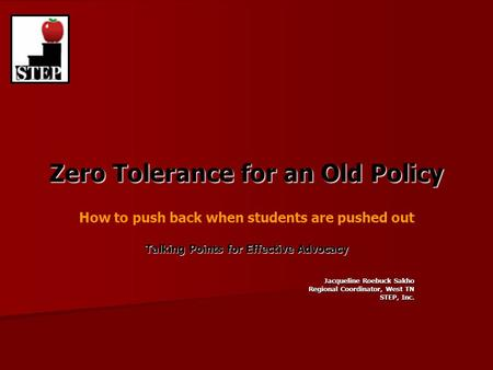 Zero Tolerance for an Old Policy How to push back when students are pushed out Talking Points for Effective Advocacy Jacqueline Roebuck Sakho Regional.