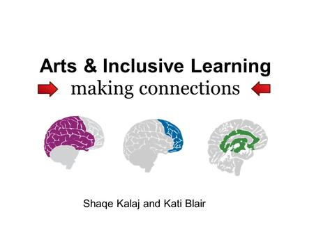 Arts & Inclusive Learning making connections Shaqe Kalaj and Kati Blair.