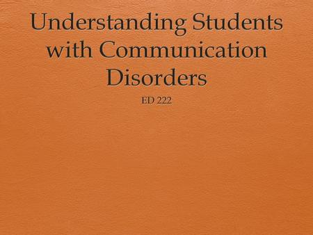 Defining Communication Disorders Communication: Entails, receiving, understanding, and expressing information, feelings and ideas Speech disorder: Refers.
