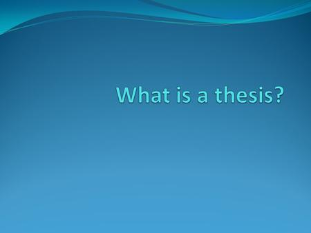 What is thesis? A thesis statement is like the controller for Xbox 360 or Playstation 3. When you are playing a video game…what would happen if your controller.