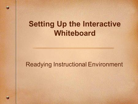 Readying Instructional Environment Setting Up the Interactive Whiteboard.