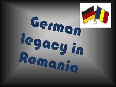 German legacy in Romania. The Royal family The first king of Romania was Carol I, a member of the Hohenzollern-Sigmaringen family. Carol I not only changed.