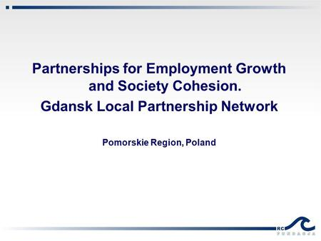 Partnerships for Employment Growth and Society Cohesion. Gdansk Local Partnership Network Pomorskie Region, Poland.