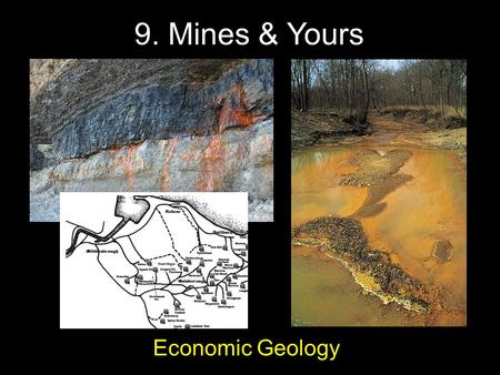 "Economic Geology 9. Mines & Yours. ""If you can't grow it, it has to be mined"""