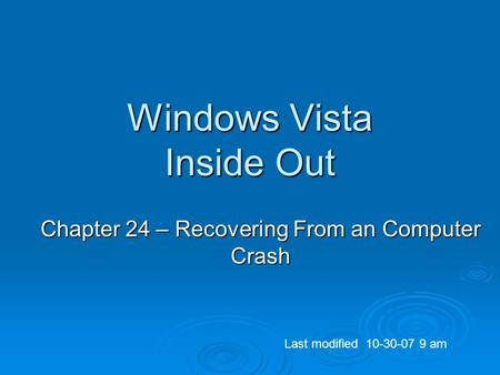 Windows Vista Inside Out Chapter 24 – Recovering From an Computer Crash Last modified 10-30-07 9 am.