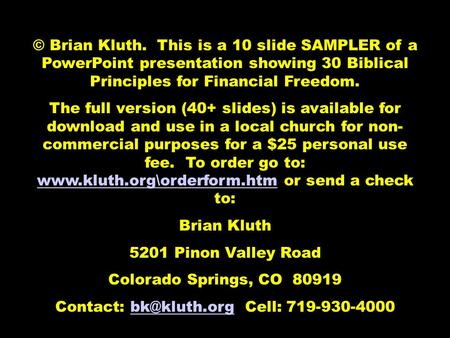 © Brian Kluth. This is a 10 slide SAMPLER of a PowerPoint presentation showing 30 Biblical Principles for Financial Freedom. The full version (40+ slides)