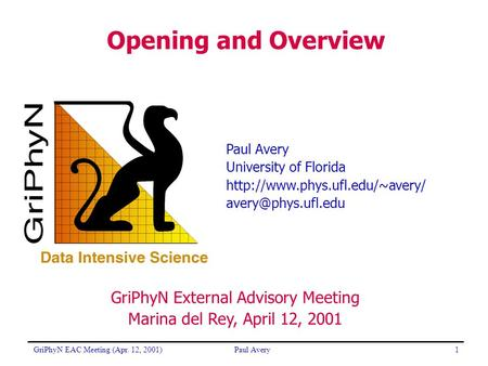 GriPhyN EAC Meeting (Apr. 12, 2001)Paul Avery1 University of Florida  Opening and Overview GriPhyN External.