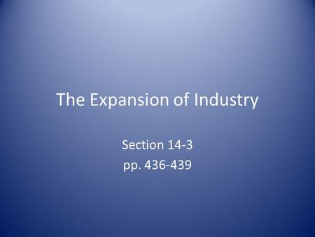 The Expansion of Industry Section 14-3 pp. 436-439.