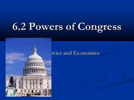 6.2 Powers of Congress Civics and Economics. Legislative Powers Article I, Section 8 includes expressed powers of Congress, these are enumerated, or clearly.