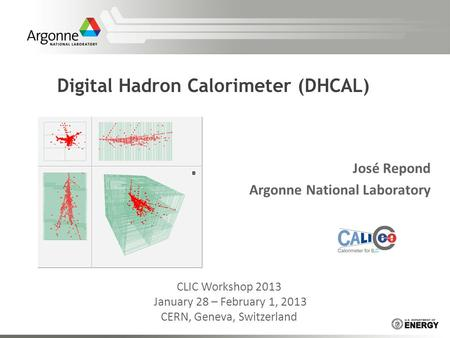 Digital Hadron Calorimeter (DHCAL) José Repond Argonne National Laboratory CLIC Workshop 2013 January 28 – February 1, 2013 CERN, Geneva, Switzerland.