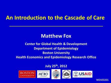 Matthew Fox Center for Global Health & Development Department of Epidemiology Boston University Health Economics and Epidemiology Research Office July.