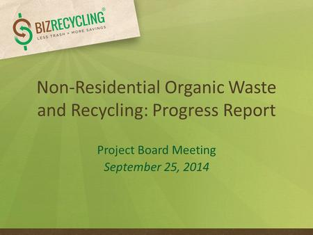 Non-Residential Organic Waste and Recycling: Progress Report Project Board Meeting September 25, 2014.