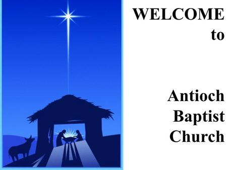 WELCOME to Antioch Baptist Church. Announcements December 19, 2010.