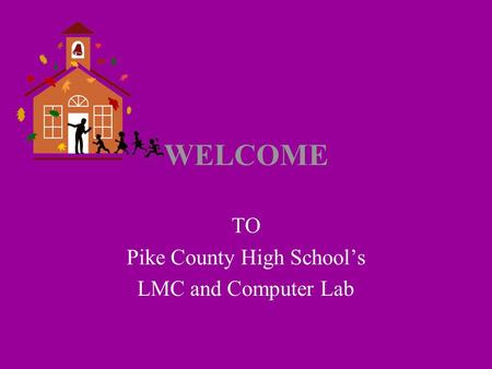 WELCOME TO Pike County High School's LMC and Computer Lab.