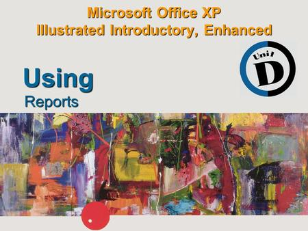 Microsoft Office XP Illustrated Introductory, Enhanced Reports Using.