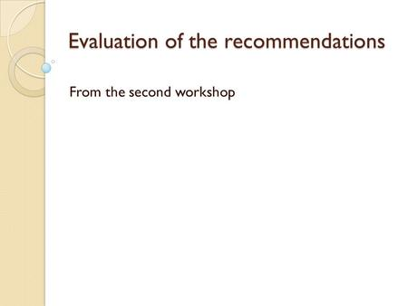 Evaluation of the recommendations From the second workshop.