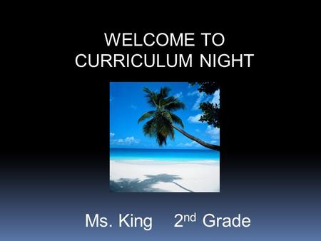 "WELCOME TO CURRICULUM NIGHT Ms. King 2 nd Grade. Love And Logic Love and Logic is… ""an approach to working with students that puts teachers in control,"