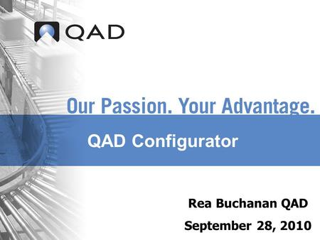 QAD Configurator Rea Buchanan QAD September 28, 2010.